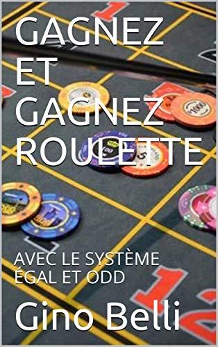 Couverture du livre GAGNEZ ET GAGNEZ ROULETTE : AVEC LE SYSTÈME ÉGAL ET ODD