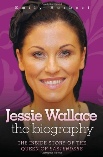 Jessie Wallace - The Biography The Inside Story of the Queen of Eastenders by Herbert, Emily ( AUTHOR ) Mar-01-2011 Paperback