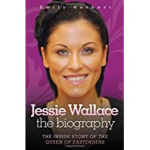 Jessie Wallace - The Biography: The Inside Story of the Queen of Eastenders by Emily Herbert (2011-03-01)