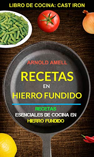 Recetas en hierro fundido: Recetas esenciales de cocina en hierro fundido (Libro de cocina
