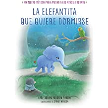 La Elefantita Que Quiere Dormirse /The Little Elephant Who Wants to Fall Asleep: Un Nuevo Metodo Para Ayudar a Los Ninos a Dormir / A New Way of Getti (LIBROS PARA LEER ANTES DE DORMIR, Band 150906)