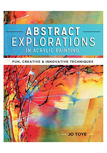 Abstract Explorations in Acrylic Painting: Fun, Creative and Innovative Techniques (English Edition) por Jo Toye
