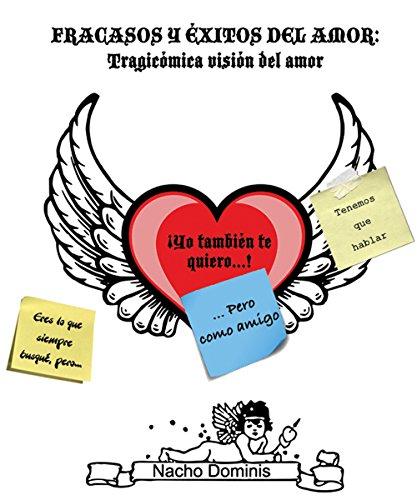 Fracasos y Éxitos del Amor: Tragicómica Visión del Amor por Nacho Dominis