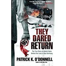 They Dared Return: The True Story of Jewish Spies Behind the Lines in Nazi Germany by Patrick K. O'Donnell (2010-11-02)