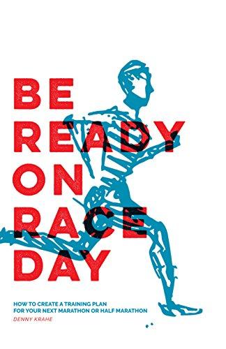 Be Ready on Race Day: How to Create a Custom Training Plan for Your Next Marathon or Half Marathon (English Edition) por Denny Krahe