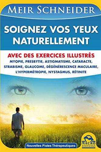 Télécharger Soignez Vos Yeux Naturellement: Avec des Exercices Illustrés PDF Livre eBook France