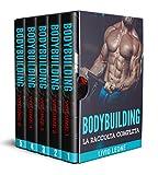 BODYBUILDING: 5 LIBRI IN 1: LA RACCOLTA COMPLETA SUL NATURAL BODYBUILDING E...