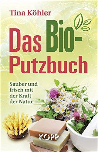 Das Bio-Putzbuch: Sauber und frisch mit der Kraft der Natur