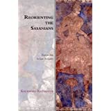 Reorienting the Sasanians: East Iran in Late Antiquity (Edinburgh Studies in Ancient Persia)