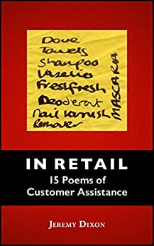 IN RETAIL: 15 Poems of Customer Assistance by [Dixon, Jeremy]