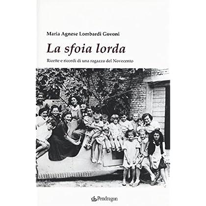 La Sfoia Lorda. Ricette E Ricordi Di Una Ragazza Del Novecento