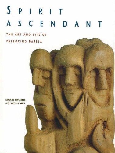 Spirit Ascendant: The Art and Life of Patrocino Barela