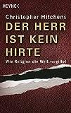 Der Herr ist kein Hirte: Wie Religion die Welt vergiftet - Christopher Hitchens