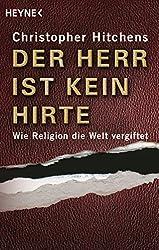 Der Herr ist kein Hirte: Wie Religion die Welt vergiftet