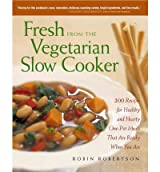 Fresh from the Vegetarian Slow Cooker: 200 Recipes for Healthy and Hearty One-Pot Meals That Are Ready When You Are (Paperback) - Common