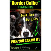Border Collie Training | Think Like a Dog, But Don't Eat Your Poop! | Border Collie Training Just Got So Easy – Even You Can Do it!: Border Collie Training (English Edition)