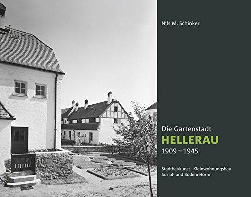 Die Gartenstadt Hellerau 1909-1945: Stadtbaukunst, Kleinwohnungsbau, Sozial- und Bodenreform