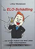 Der ELO-Schädling: ... und andere Satiren aus dem Leben eines Schachspielers