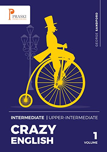 Crazy English! Intermediate - Upper-intermediate (English Edition) par George Sandford