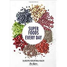 Super Foods Every Day: Recipes Using Kale, Blueberries, Chia Seeds, Cacao, and Other Ingredients that Promote Whole-Body Health by Sue Quinn (2015-12-29)