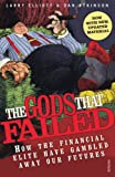 The Gods That Failed: How the Financial Elite Have Gambled Away Our Futures