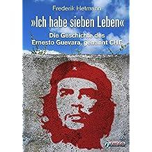 Ich habe sieben Leben: Die Geschichte des Ernesto Guevara, genannt Che (German Edition)