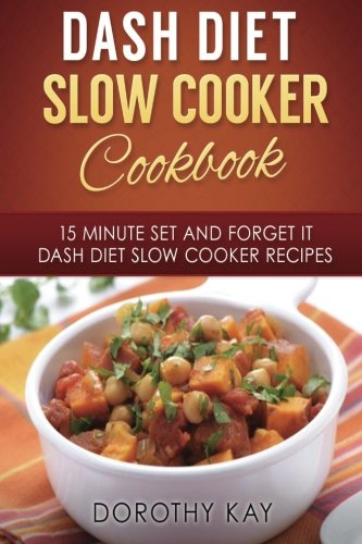 DASH Diet Slow Cooker Cookbook: 15 Minute Set and Forget It DASH Diet Slow Cooke