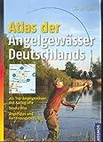 Atlas der Angelgewässer Deutschlands: 255 Top-Angelgewässer mit Kartografie. Besatzinfos....