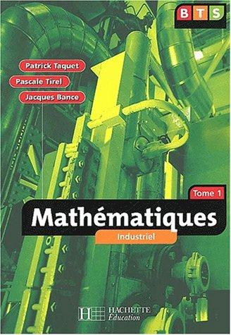 Mathématiques, BTS industriel 1 : Livre de l'élève par Jacques Bance, Patrick Taquet, Pascale Tirel