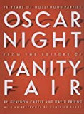 Oscar Night: 75 Years of Hollywood Parties from the Editors of Vanity Fair
