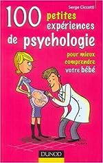 100 Petites expériences de psychologie pour mieux comprendre votre bébé de Serge Ciccotti