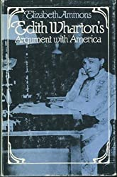 Edith Wharton's Argument with America by Elizabeth Ammons (1982-07-06)