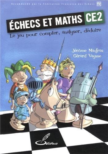 Echecs et maths CE2 : Le jeu pour compter, analyser, déduire de Jérôme Maufras (21 mars 2013) Broché