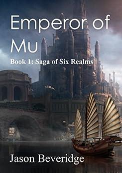 Emperor of Mu: Saga of Six Realms: Book1 (English Edition) de [Beveridge, Jason]