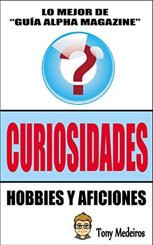 CURIOSIDADES: HOBBIES Y AFICIONES (GUÍA ALPHA MAGAZINE nº 9) eBook: TONY MEDEIROS: Amazon.es: Tienda Kindle