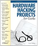Hardware Hacking Projects for Geeks (en anglais)