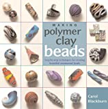 Making Polymer Clay Beads: Step-By-Step Techniques for Creating Beautiful Ornamental Beads: Written by Carol Blackburn, 2007 Edition, Publisher: Interweave Press [Paperback]