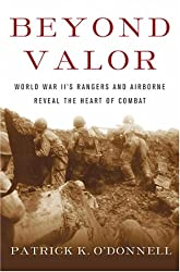 Beyond Valor: World War II's Ranger and Airborn Veterans Reveal the Heart of Combat