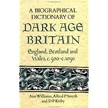 A Biographical Dictionary of Dark Age Britain: England, Scotland and Wales c.500 - c.1050: England, Scotland and Wales, 500-1050 (Seaby Biographical Dictionaries)