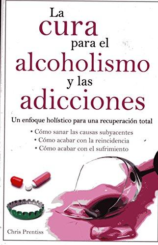 Cura Para El Alcoholismo y Las Adicciones por Chris Prentiss