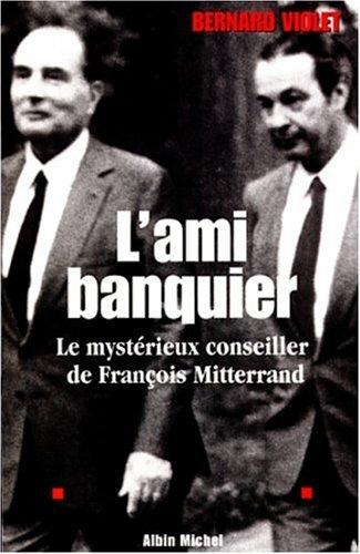 L'ami banquier de François Mitterrand par Bernard Violet