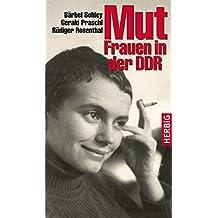 Mut - Frauen in der DDR. Mit Fotos und Dokumenten