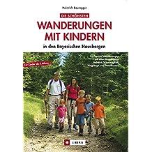 Wandern mit Kindern Bayern - die schönsten Familienwanderungen mit Kindern: In den Bayerischen Hausbergen. Mit spannenden Entdeckungen am Wegesrand und Pausen zum Spielen und Stärken.