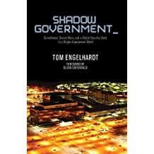 Shadow Government : Surveillance, Secret Wars, and a Global Security State in a Single Superpower World by Tom Engelhardt (2014-09-04)