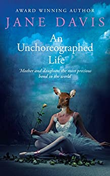 An Unchoreographed Life by [Davis, Jane]