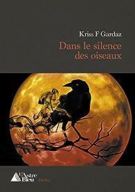 Dans le silence des oiseaux par Kriss F. Gardaz