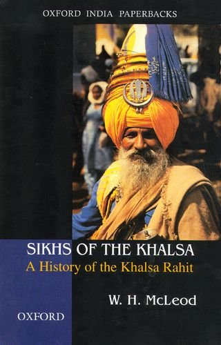 Sikhs of the Khalsa: A History of the Khalsa Rahit (Oxford India Collection)