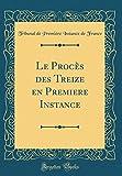 Telecharger Livres Le Proces Des Treize En Premiere Instance Classic Reprint (PDF,EPUB,MOBI) gratuits en Francaise