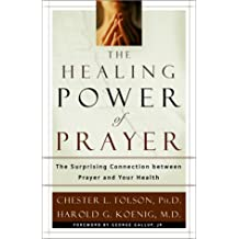 The Healing Power of Prayer: The Surprising Connection Between Prayer and You Health