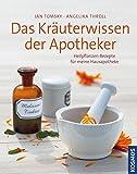Das Kräuterwissen der Apotheker: Heilpflanzen-Rezepte für meine Hausapotheke